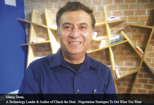 Manuj Desai, A Technology Leader & Author of Clinch the Deal - Negotiation Strategies To Get What You Want