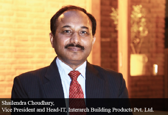 Shailendra Choudhary, Vice President and Head-IT, Interarch Building Products Pvt. Ltd.