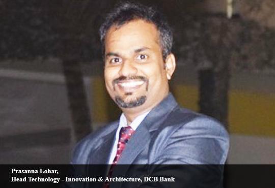 Prasanna Lohar, Head Technology - Innovation & Architecture, DCB Bank